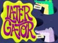 Igra Later Gator